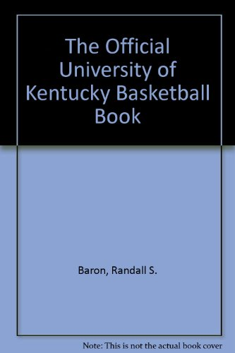 The Official University of Kentucky Basketball Book (9780910791397) by Randall S. Baron; Russell Rice