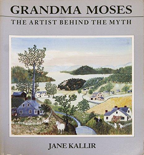 Grandma Moses: The Artist Behind the Myth: Kallir, Jane