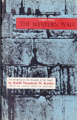 The Western Wall: Kasher, Menachem M.
