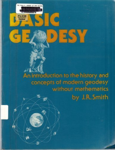 Basic Geodesy: An Introduction to the History: Smith, James R.
