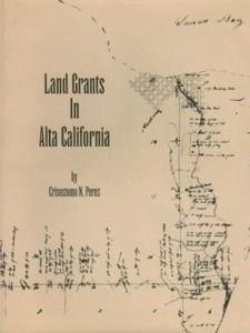 Land Grants in Alta California-Perez: Perez, Crisostomo N.