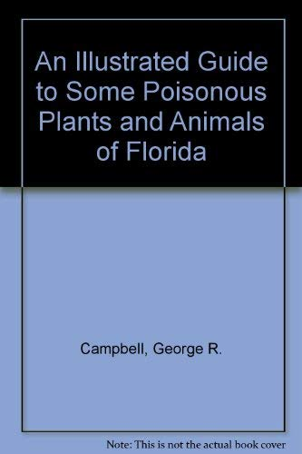 9780910923040: An Illustrated Guide to Some Poisonous Plants and Animals of Florida