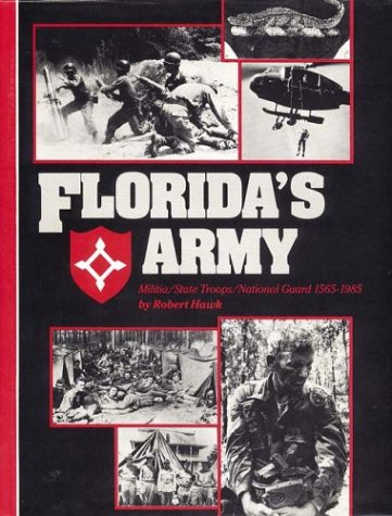 Florida's Army: Militia/ State Troops/ National Guard 1565-1985: Hawk, Robert