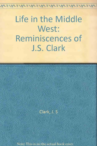 9780910924900: Life in the Middle West: Reminiscences of J.S. Clark