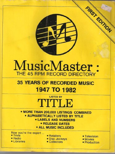 9780910925013: MusicMaster: The 45 RPM Record Directory, 35 Years of Recorded Music 1947 to 1982 Listed By Title