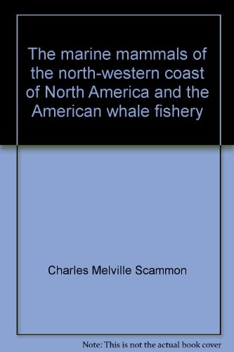 The marine mammals of the north-western coast: Charles Melville Scammon