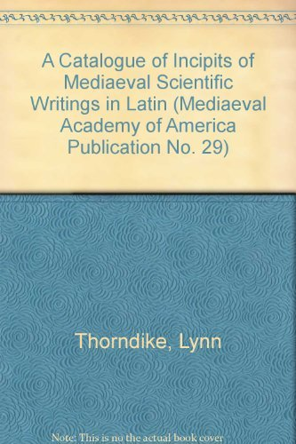 A Catalogue of Incipits of Mediaeval Scientific: Thorndike, Lynn &
