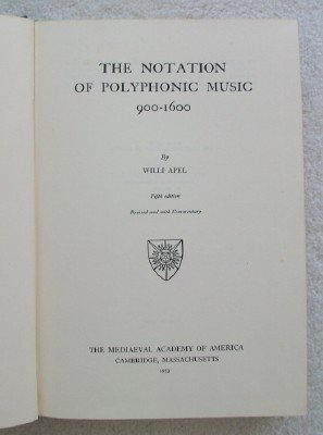 The Notation of Polyphonic Music, 900-1600: Apel, Willi
