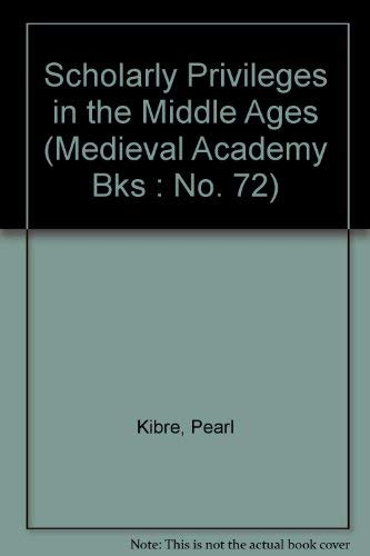 Scholarly Privileges in the Middle Ages (Medieval Academy Bks : No. 72)