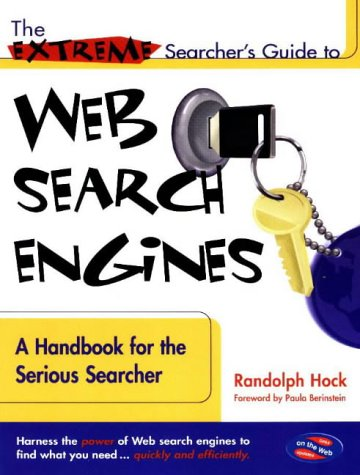 9780910965262: The Extreme Searcher's Guide to Web Search Engines: A Handbook for the Serious Searcher