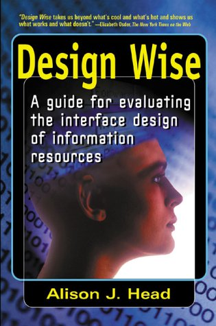 9780910965316: Design Wise: A Guide for Evaluating the Interface Design of Information Resources