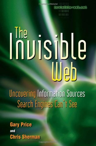 9780910965514: The Invisible Web: Uncovering Information Sources Search Engines Can't See (A Cyberage Book)