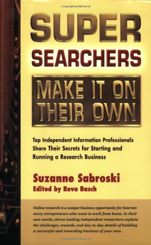 9780910965590: Super Searchers Make It on Their Own: Top Independent Information Professionals Share Their Secrets for Starting and Running a Research Business (Super Searchers series)