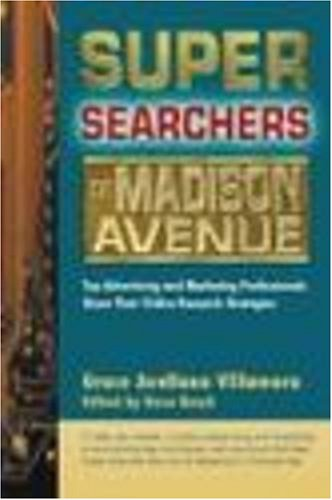 9780910965637: Super Searchers on Madison Avenue: Top Advertising and Marketing Professionals Share Their Online Research Strategies (Super Searchers series)
