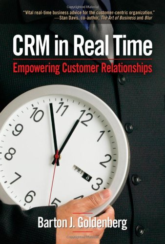CRM In Real Time: Empowering Customer Relationships: Barton J. Goldenberg