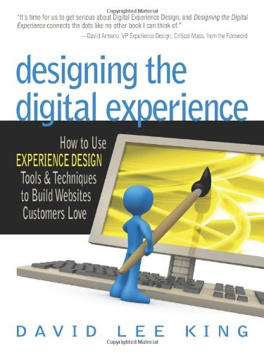 Designing the Digital Experience: How to Use EXPERIENCE DESIGN Tools & Techniques to Build ...