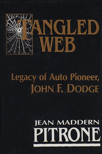 Tangled Web: Legacy of Auto Pioneer John F Dodge: Pitrone, Jean Maddern