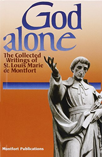 9780910984553: God Alone: The Collected Writings of St. Louis Marie De Montfort