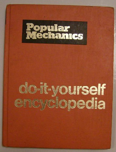 9780910990684: Popular mechanics do-it-yourself encyclopedia: A complete how-to guide for the homeowner, the hobbyist, and anyone who enjoys working with mind and hands!