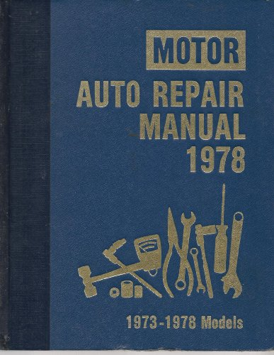 Motor Auto Repair Manual, 1978: 1973-1978 Models: Forier, Louis