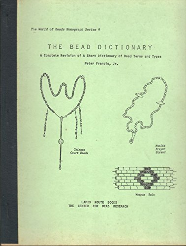 The Bead Dictionary (The World of Beads Monograph Series 9)
