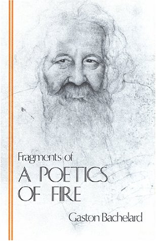 Fragments of a Poetics of Fire (Bachelard Translation Series) (091100517X) by Gaston Bachelard; Suzanne Bachelard (editor); Kenneth Haltman (translator)
