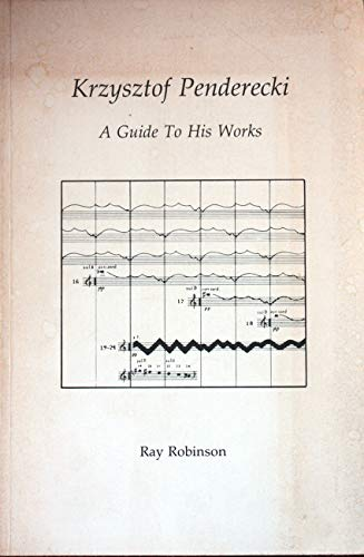 Krzysztof Penderecki: A Guide to His Works: Robinson, Ray E.