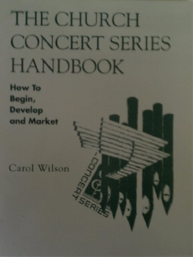 The church concert series handbook: How to begin, develop, and market (0911009086) by Carol Wilson