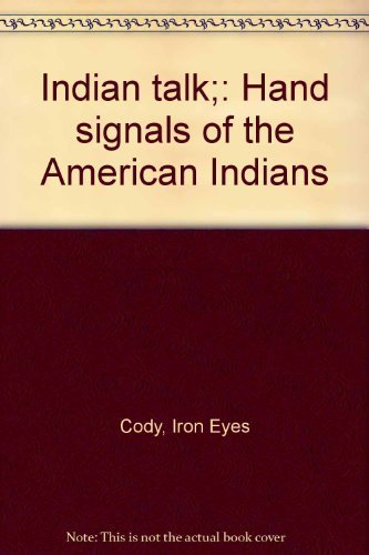 Indian talk;: Hand signals of the American Indians