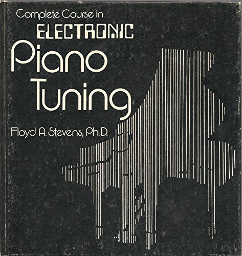 Complete Course in Electronic Piano Tuning (Professional/technical series): Stevens, Floyd A.