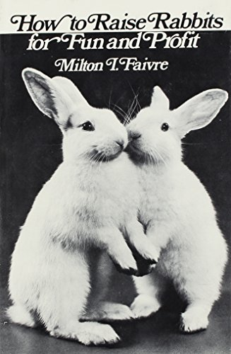 9780911012477: How to Raise Rabbits for Fun and Profit