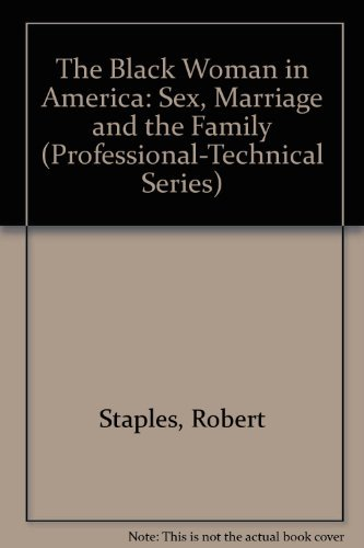 9780911012552: The Black Woman in America: Sex, Marriage and the Family (Professional-Technical Series)