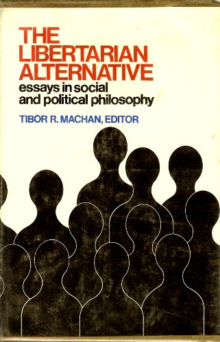 THE LIBERTARIAN ALTERNATIVE Essays in Social and Political Philosophy
