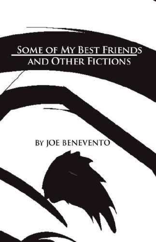 Some of My Best Friends and Other Fictions: Benevento, Joe