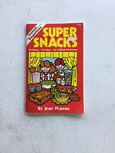 Super Snacks: Seasonal Sugarless Snacks for Young Children: No Sugar, No Honey, No Artificial Sweeteners (9780911019001) by Jean Warren