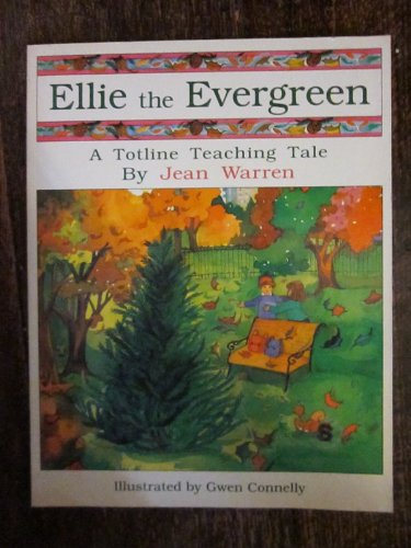 Ellie the Evergreen (A Totline Teaching Tale)Code W1901 (1 Ed ed): Warren, Jean, Tourtillotte, Barb