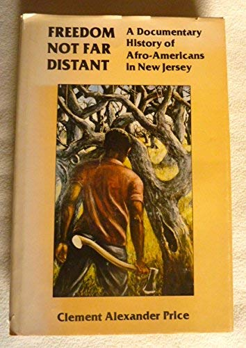 9780911020014: Freedom Not Far Distant: A Documentary History of Afro-Americans in New Jersey : A Joint Project of the New Jersey Historical Society and the New Jer ... of the New Jersey Historical Society, V. 16.)