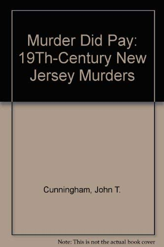 MURDER DID PAY. 19th-Century New Jersey Murders