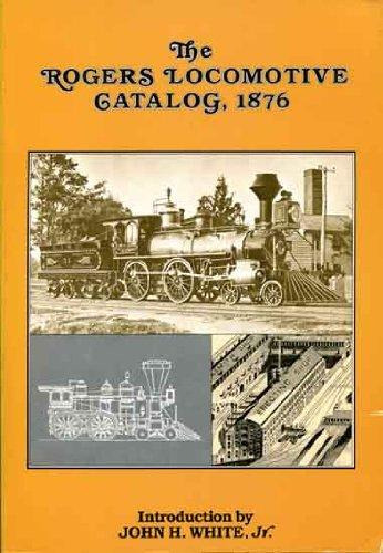 The Rogers locomotive catalog, 1876: Rogers Locomotive and Machine Works