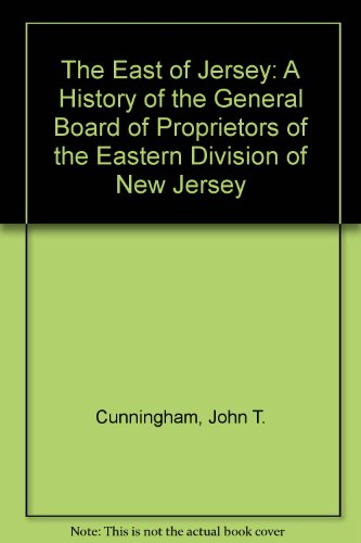 9780911020243: The East of Jersey: A History of the General Board of Proprietors of the Eastern Division of New Jersey
