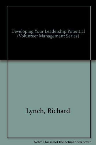 Developing Your Leadership Potential (Volunteer Management Series): Richard Lynch