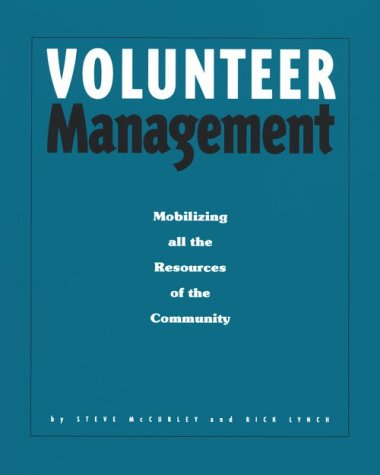 Volunteer Management : Mobilizing All the Resources: Steve McCurley; Rick