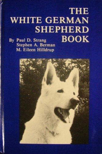 The White German Shepherd Book: Paul D. Stang, Stephen A. Berman, M. Eileen Hilldrup