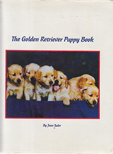 The golden retriever puppy book: Joan Tudor