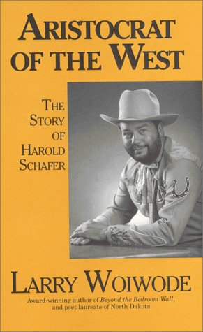 The Aristocrat of the West: Biography of Harold Schafer: Woiwode, Larry