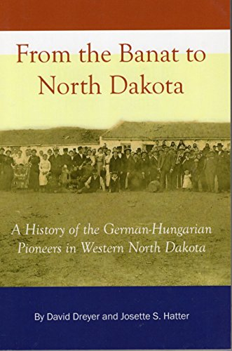 9780911042665: From the Banat to North Dakota: A History of the German-Hungarian Pioneers in Western North Dakota