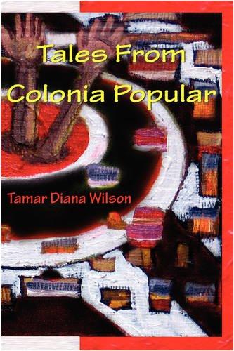 Tales From Colonia Popular: Tamar Diana Wilson