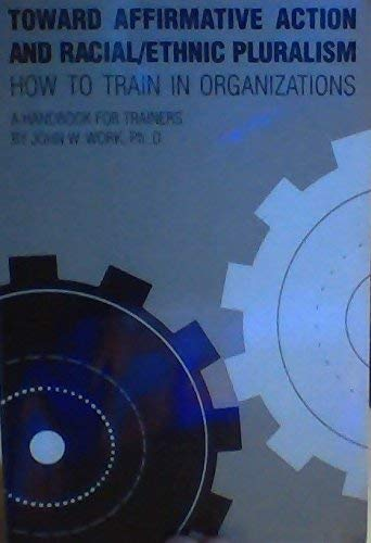 9780911057010: Toward Affirmative Action and Racial Ethnic Pluralism How to Train in Organizations