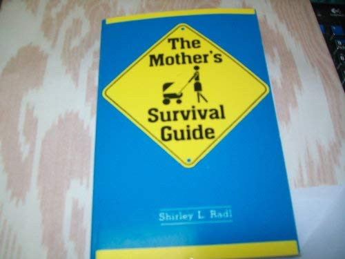 The Mother's Survival Guide (0911061193) by Shirley Rogers Radl