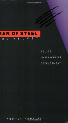 9780911094237: Man of Steel and Velvet: A Guide to Masculine Development